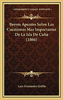 Breves Apuntes Sobre Las Cuestiones Mas Importantes De La Isla De Cuba (1866)