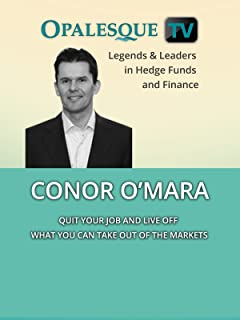 Legends & Leaders in Hedge Funds and Finance - Conor O'Mara, Quit your job and live off what you can take out of the markets