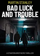 Bad Luck and Trouble: An explosive action crime thriller (A Stanton brothers thriller Book 1)