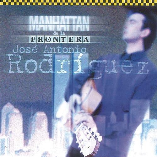 Manhattan de la Frontera (Remasterizado) by Jose Antonio ...