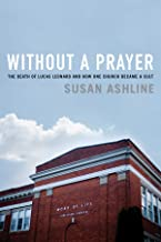 Without a Prayer: The Death of Lucas Leonard and How One Church Became a Cult