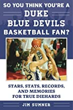 So You Think You're a Duke Blue Devils Basketball Fan?: Stars, Stats, Records, and Memories for True Diehards (So You Think You're a Team Fan)
