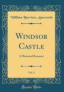 Windsor Castle, Vol. 2: A Historical Romance (Classic Reprint)