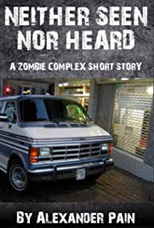 Neither Seen nor Heard: A Zombie Complex Short Story