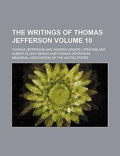 The Writings of Thomas Jefferson Volume 10