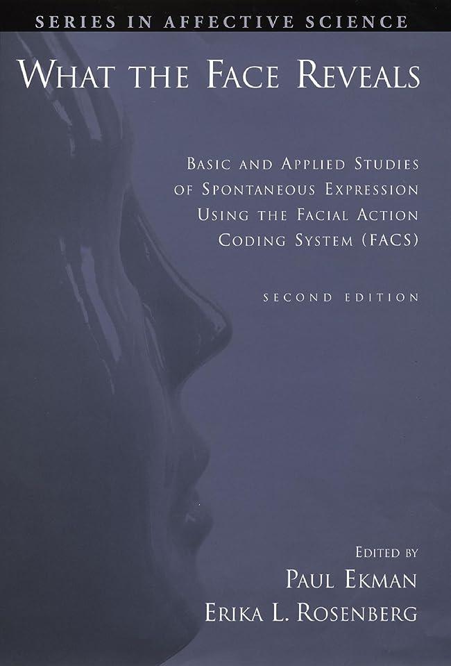 不屈ステレオタイプ通信網What the Face Reveals: Basic and Applied Studies of Spontaneous Expression Using the Facial Action Coding System (FACS) (Series in Affective Science) (English Edition)