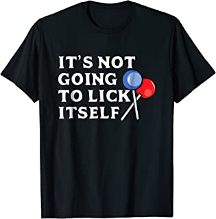 It's Not Going To Lick Itself Candy T-Shirt