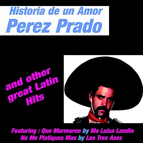 Historia de un Amor - Perez Prado and Other Great Latin Hits