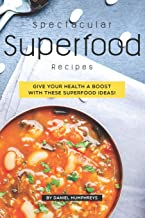 Spectacular Superfood Recipes: Give Your Health a Boost with These Superfood Ideas!