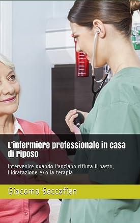 Linfermiere professionale in casa di riposo: Intervenire quando lanziano rifiuta il pasto, lidratazione e/o la terapia