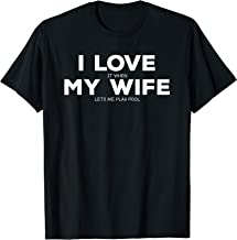 Mens I Love It When My Wife Let's Me Play Pool Gift Billiards T-Shirt