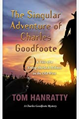 The Singular Adventure of Charles Goodfoote: A tale of a young Sherlock Holmes in the Old West Kindle Edition