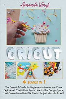 Fantastic Cricut: Guide for Beginners to Master the Cricut Explore Air 2 Machine, Learn How to Use Design Space, and Creat...