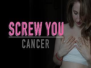 Screw You Cancer