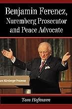 Benjamin Ferencz, Nuremberg Prosecutor and Peace Advocate
