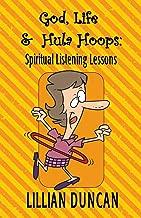 God, Life & Hula Hoops: Spiritual Listening Lessons