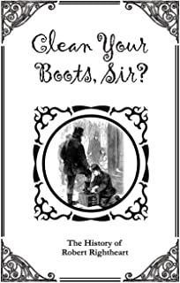 Clean Your Boots Sir?: The History of Robert Rightheart