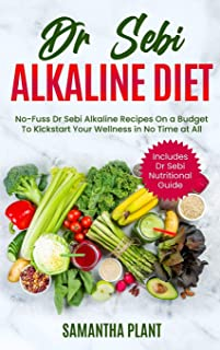 Dr Sebi Alkaline Diet: No-Fuss Dr Sebi Alkaline Recipes On a Budget To Kickstart Your Wellness in No Time at All. Includes...