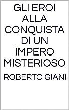 Gli eroi alla conquista di un impero misterioso (Italian Edition)