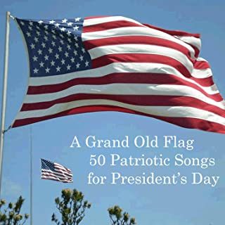 A Grand Old Flag: 50 Patriotic Songs for President's Day