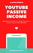 YouTube Passive Income: Making Money at Home via YouTube Consulting or Amazon Associate Video Marketing