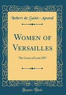 Women of Versailles: The Court of Louis XIV (Classic Reprint)