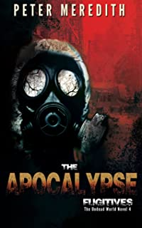 The Apocalypse Fugitives: The Undead World Novel 4