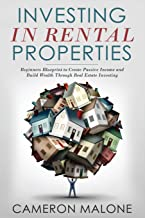 Investing in Rental Properties: Beginners Blueprint to Create Passive Income and Build Wealth Through Real Estate Investing