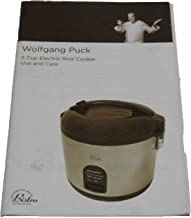 Wolfgang Puck 5 Cup Electric Rice Cooker Use, Care and Recipe Book