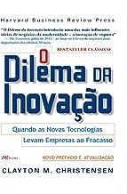 O dilema da inovação: Quando as novas tecnologias levam empresas ao fracasso (Portuguese Edition)