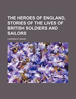 The Heroes of England, Stories of the Lives of British Soldiers and Sailors