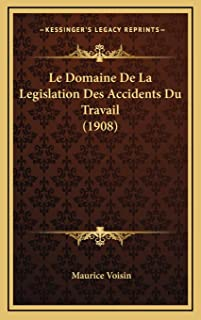 Le Domaine De La Legislation Des Accidents Du Travail (1908)