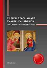 English Teaching and Evangelical Mission: The Case of Lighthouse School (Critical Language and Literacy Studies Book 21)