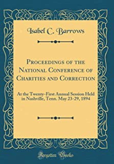 Proceedings of the National Conference of Charities and Correction: At the Twenty-First Annual Session Held in Nashville, ...