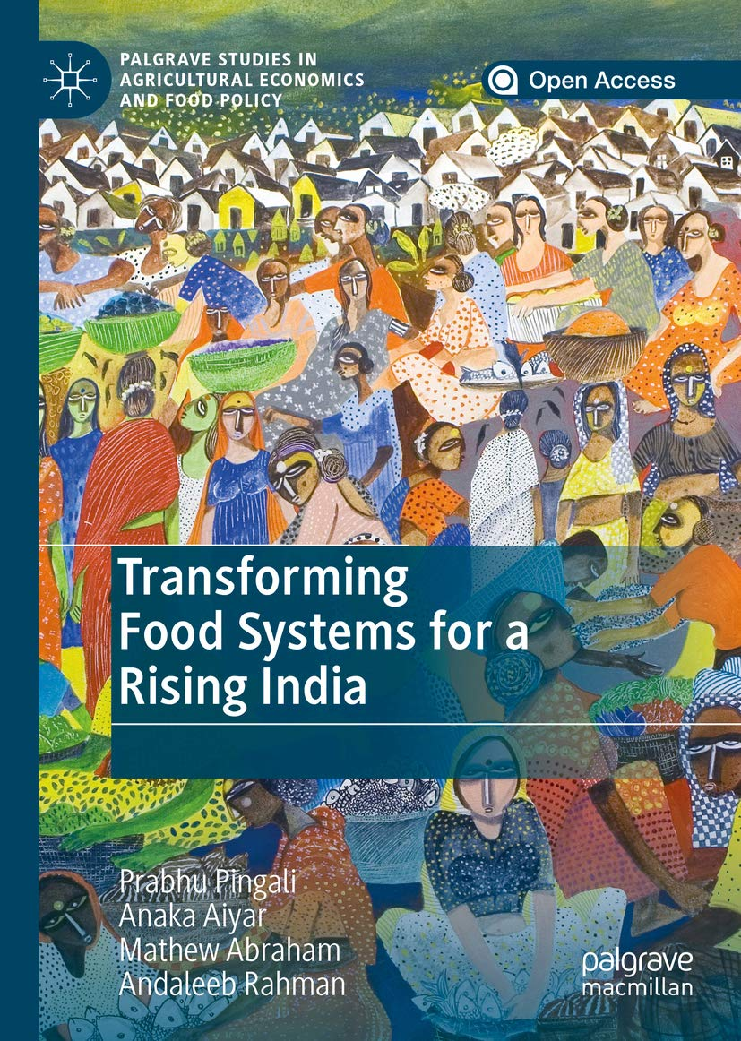 Transforming Food Systems for a Rising India (Palgrave Studies in Agricultural Economics and Food Policy)