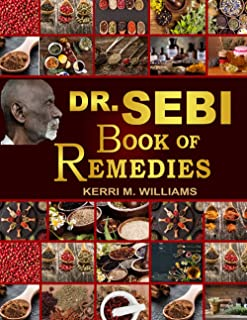 Dr Sebi's Book of Remedies: Alkaline Medicine Making and Herbal Remedies for Common Ailments   Boost Immunity, Improve Hea...