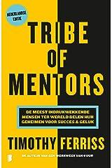 Tribe of mentors: De meest indrukwekkende mensen ter wereld delen hun geheimen voor succes & geluk (Dutch Edition) Formato Kindle