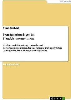 Konsignationslager im Handelsunternehmen: Analyse und Bewertung bestands- und versorgungsoptimierender Instrumente im Supply Chain Management eines Handelsunternehmens (German Edition)
