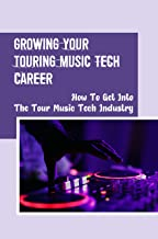 Growing Your Touring Music Tech Career: How To Get Into The Tour Music Tech Industry: How To Break Into The Touring Music ...