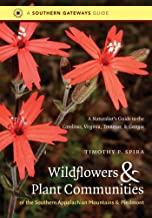 Wildflowers and Plant Communities of the Southern Appalachian Mountains and Piedmont: A Naturalist's Guide to the Carolina...