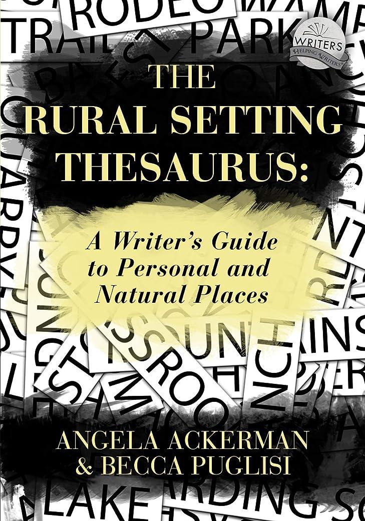 アルネあまりにも翻訳The Rural Setting Thesaurus: A Writer's Guide to Personal and Natural Places