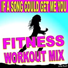 If a Song Could Get Me You (Fitness Workout Mix)