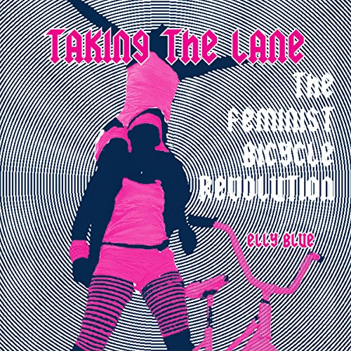 Taking the Lane: The Feminist Bicycle Revolution cover art