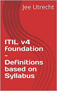 ITIL v4 foundation - Definitions based on Syllabus (English Edition)