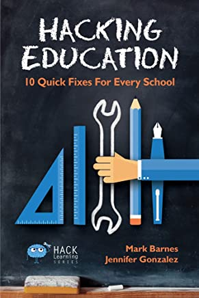 Hacking Education: 10 Quick Fixes for Every School (Hack Learning Series) (English Edition)