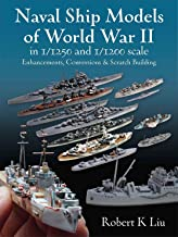 Naval Ship Models of World War II in 1/1250 and 1/1200 Scales: Enhancements Conversions and Scratch Building