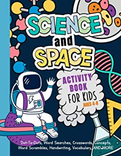 Science And Space Activity Book For Kids Ages 4-8: Learn About Atoms, Magnets, Planets, Organisms, Insects, Dinosaurs, Sat...