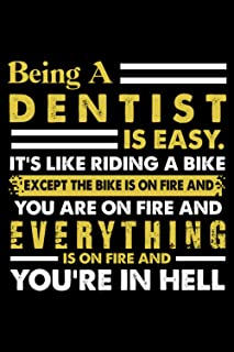 Being ADentist Is Easy It's Like Riding A Bike Except The Bike Is On Fire And You Are On Fire And Everything Is On Fire An...