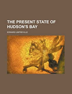 The Present State of Hudson's Bay