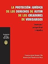 La protección jurídica de los derechos de autor de los creadores de videojuegos. 'Statu quo' perspectivas y desafíos (Arte y Derecho)
